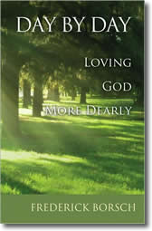Day by Day: Loving God More Dearly by Frederick Borsch
