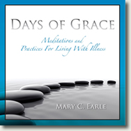 Days of Grace: Meditations and Practices for Living with Illness by Mary C. Earle.