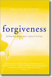 Forgiveness: following Jesus into radical loving by Paula Huston