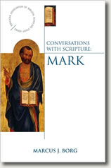 Conversations with Scripture: The Gospel of Mark by Marcus Borg