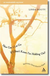 How Can I Let Go If I Don't Know I'm Holding On? Setting Our Souls Free by Linda Douty