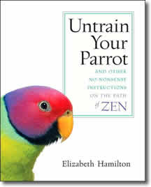 Untrain Your Parrot: And Other No-nonsense Instructions on the Path of Zen by Elizabeth Hamilton