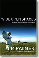 Wide Open Spaces: Beyond Paint-by-Number Christianity by Jim Palmer