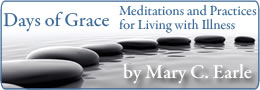 Days of Grace: Meditations and Practices for Living with Illness by Mary Earle on explorefaith.org